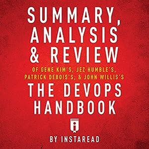 Summary, Analysis & Review of Gene Kim's, Jez Humble's, Patrick Debois's, & John Willis's The DevOps Handbook by Instaread Audiobook