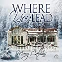 Where You Lead Hörbuch von Mary Calmes Gesprochen von: Greg Tremblay