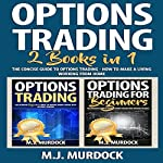Options Trading: 2 Books in 1: The Concise Guide to Options Trading - How To Make a Living Working from Home | M.J. Murdock