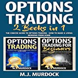 Options Trading: 2 Books in 1: The Concise Guide to Options Trading - How To Make a Living Working from Home