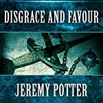 Disgrace and Favour | Jeremy Potter