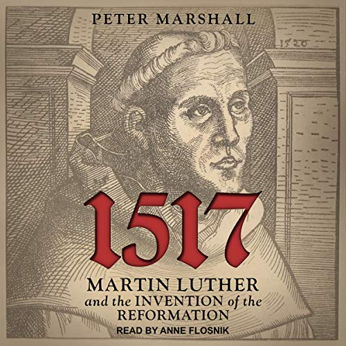 1517: Martin Luther and the Invention of the Reformation by Tantor Audio (Image #1)