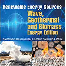 Renewable Energy Sources - Wave, Geothermal and Biomass Energy Edition : Environment Books for Kids   Children's Environment Books
