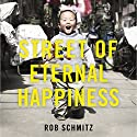 Street of Eternal Happiness: Big City Dreams Along a Shanghai Road Audiobook by Rob Schmitz Narrated by Tim Flavin