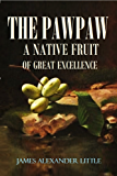 The Pawpaw (Asimina Triloba): A Native Fruit of Great Excellence (1905)