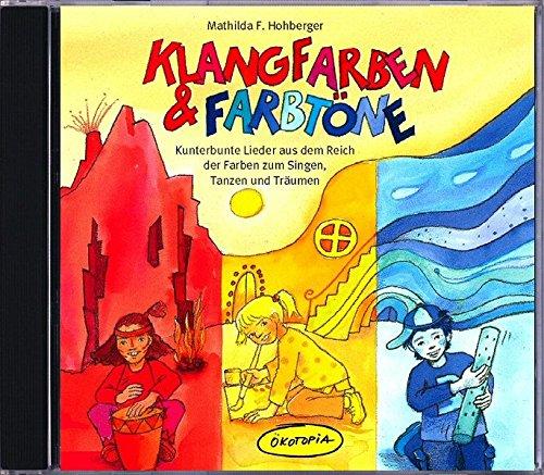 Klangfarben & Farbtöne. CD: Kunterbunte Lieder aus dem Reich der Farben zum Singen, Tanzen und Träumen (Ökotopia Mit-Spiel-Lieder)