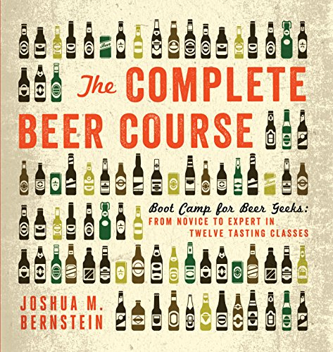 The Complete Beer Course: Boot Camp for Beer Geeks: From Novice to...