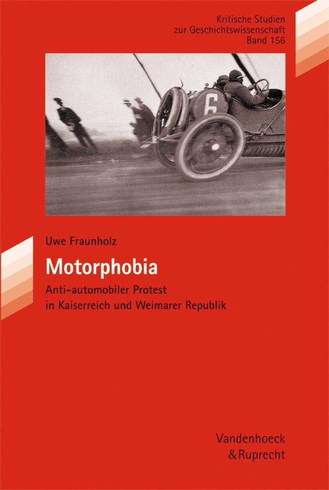 Motorphobia: Anti-automobiler Protest in Kaiserreich und Weimarer Republik (Orbis Biblicus Et Orientalis, Band 156)
