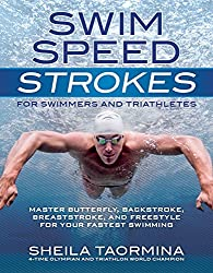 Swim Speed Strokes for Swimmers and Triathletes: Master Freestyle, Butterfly, Breaststroke and Backstroke for Your Fastest Swimming