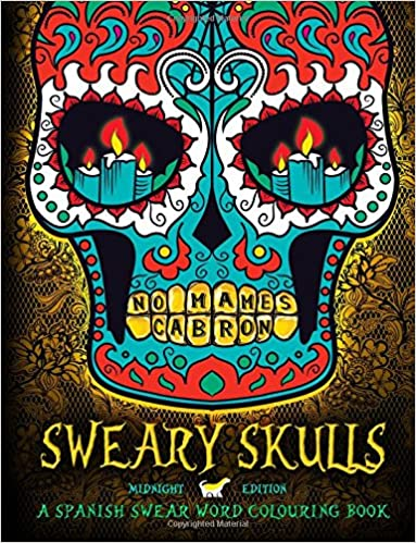 Sweary Skulls: A Spanish Swear Word Colouring Book: Midnight Edition: A Sugar Skull & Dia De Los Muertos Tattoo Colouring Book With Dramatic Black ... Books For Grown-Ups) (Spanish Edition)