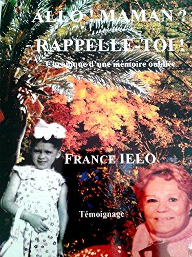 ALLO ! MAMAN ? RAPPELLE-TOI!: Chronique d'une mémoire oubliée (French Edition)