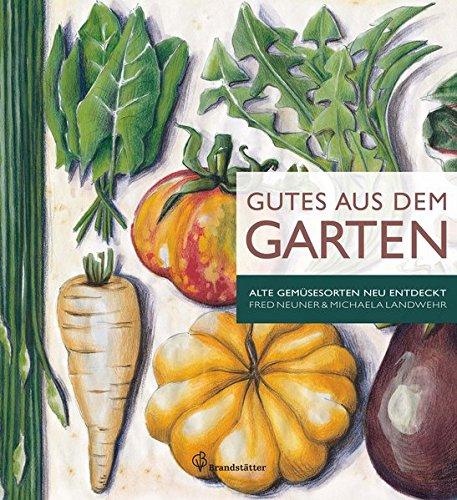Gutes aus dem Garten - Alte Gemüsesorten neu entdeckt