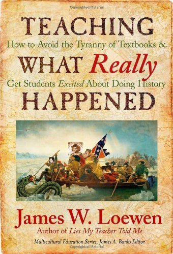 Teaching What Really Happened: How to Avoid the Tyranny of Textbooks and Get Students Excited About Doing History (Multicultural Education Series) by James W. Loewen (2009-10-01)