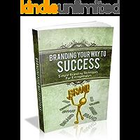 Branding your Way to Success: Simple Branding Techniques For Entrepreneurs