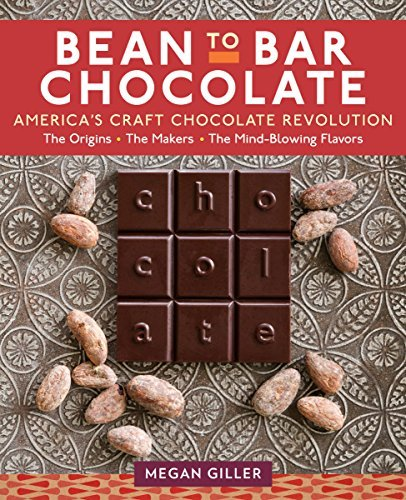 Bean-to-Bar Chocolate: America's Craft Chocolate Revolution: The Origins, the Makers, and the Mind-Blowing Flavors by [Giller, Megan]