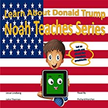 Learn About Donald Trump: Noah Teaches Series Audiobook by Jesse Lindberg, John Therrien Narrated by Richard Hercher