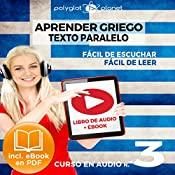 Aprender Griego - Texto Paralelo - Fácil de Leer | Fácil de Escuchar: Curso en Audio, No. 3 [Learn Greek - Parallel Text - Easy Reader - Easy Audio: Audio Course, No. 3]: Lectura Fácil en Griego |  Polyglot Planet