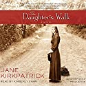 The Daughter's Walk: A Novel Audiobook by Jane Kirkpatrick Narrated by Kimberly Farr