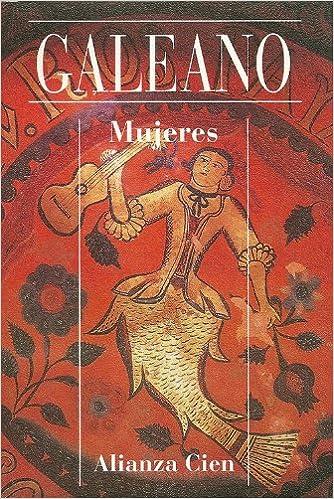 Mujeres: Amazon.es: Galeano,Eduardo: Libros