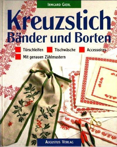 Kreuzstich. Bänder und Borten: Türschleifen, Tischwäsche, Accessoires - Mit genauen Zählmustern