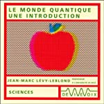 Le monde quantique - une introduction | Jean-Marc Lévy-Leblond