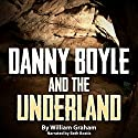 Danny Boyle and the Underland Audiobook by William Graham Narrated by Beth Bostic