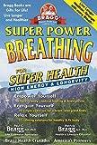 Super Power Breathing: For Super Energy, High Health & Longevity (Bragg Super Power Breathing for Super Energy)
