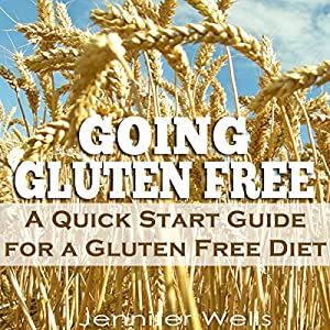 Going Gluten Free: A Quick Start Guide for a Gluten-Free Diet Audiobook