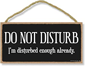 Honey Dew Gifts Door Sign, Do Not Disturb I'm Disturbed Enough Already 5 inch by 10 inch Hanging, Wall Art, Decorative Wood Sign, Do Not Disturb Sign