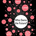 Who Owns the Future? Audiobook by Jaron Lanier Narrated by Pete Simoneilli