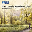 The Lonely Search for God Lecture by Henri Nouwen Narrated by Henri Nouwen