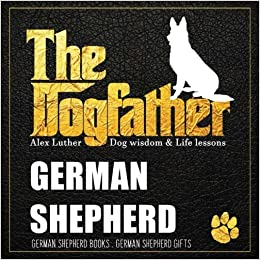 Dogfather German Shepherd Wisdom Life Lessons German Shepherd