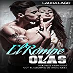 El Rompe-Olas [The Breaker Waves]: Romance Inesperado con el Ejecutivo de Vacaciones [Unexpected Romance with the Vacation Executive] | Laura Lago