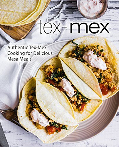 Tex-Mex: Authentic Tex-Mex Cooking for Delicious Mesa Meals by BookSumo Press