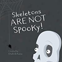 Skeletons ARE NOT Spooky!