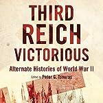 Third Reich Victorious: Alternate Histories of World War II | Peter G. Tsouras