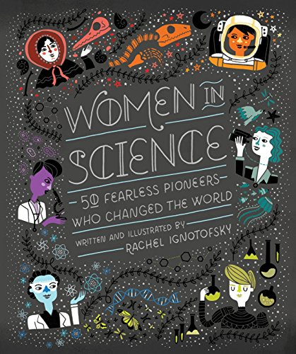 Women in Science: 50 Fearless Pioneers Who Changed the World by Rachel Ignotofsky cover