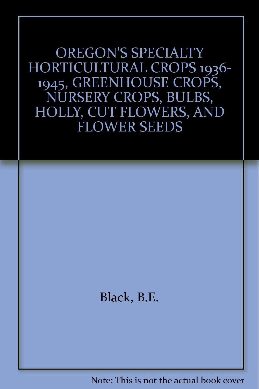 OREGON'S SPECIALTY HORTICULTURAL CROPS 1936- 1945, GREENHOUSE CROPS, NURSERY CROPS, BULBS, HOLLY, CUT FLOWERS, AND FLOWER SEEDS