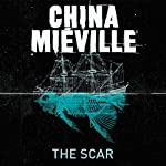 The Scar: New Crobuzon, Book 2 | China Mieville