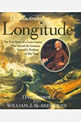 The Illustrated Longitude: The True Story of the Lone Genius Who Solved the Greatest Scientific Problem of His Time 1st (first) Thus Edition by Sobel, Dava published by Walker & Company (1998) Hardcover
