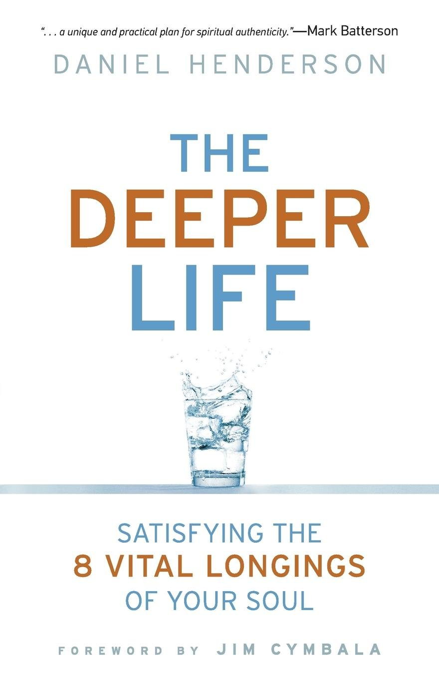 Download The Deeper Life: Satisfying the 8 Vital Longings of Your Soul ebook