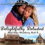 Delightfully Deluded: Mail Order Misdelivery, Book 3 | Barbara Goss