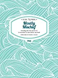 Mostly Mischief: Including the first ascent of a mountain to start below sea level (H.W. Tilman: The Collected Edition)
