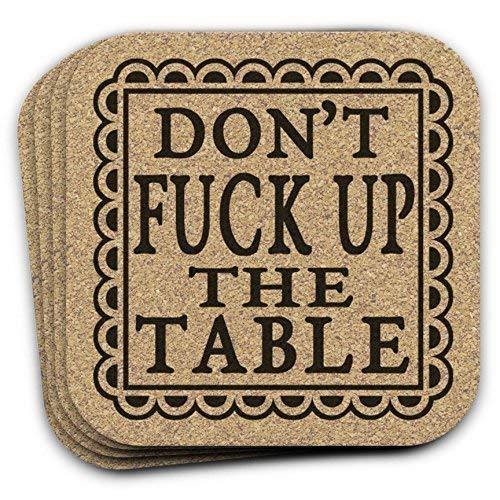 Don't Fuck Up The Table - Funny Drink Coaster Gift Set of 4 Cork