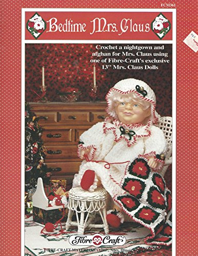 Bedtime Mrs. Claus : Crochet a nightgown and afgan for Mrs. Claus using one of Fibre-Craft's exclusive 13