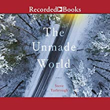 The Unmade World Audiobook by Steve Yarbrough Narrated by Pete Bradbury