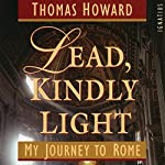 Lead, Kindly Light: My Journey to Rome | Thomas Howard
