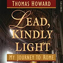 Lead, Kindly Light: My Journey to Rome Audiobook by Thomas Howard Narrated by Ben Hunter