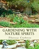 Gardening with Nature Spirits, Theresa Crabtree, 1492148245