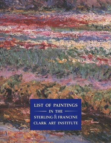 List of Paintings in the Sterling and Francine Clark Art Institute (Sterling & Francine Clark Art Institute S)
